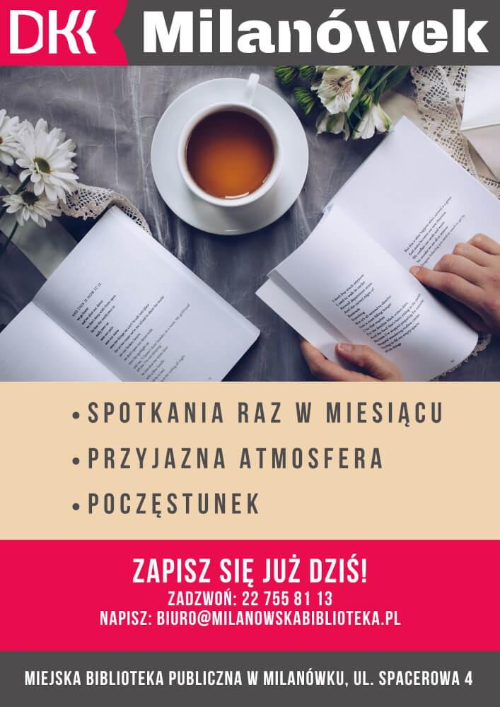 Dyskusyjny Klub Książki wMilanówku, spotkania raz wmiesiącu. przyjazna atmosfera, poczęstunek. Zapisz się telefonicznie 22 755 81 13.